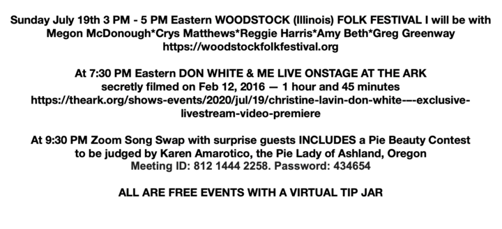 At 3 PM Eastern the Woodstock Folk Festival at 730 PM debut of concert that Don White and I didn039t realize was filmed at 930 a Zoom song swap with surprise guests AND a Pie Beauty Contest