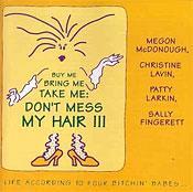 Buy Me Bring Me Take Me Don039t Mess My Hair . . . Life According to Four Bitchin039 Babes, V. 1